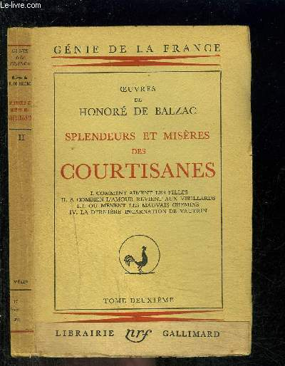 SPLENDEURS ET MISERES DES COURTISANES- TOME II : COMMENT AIMENT LES FILLES (2e partie- suite) - A COMBIEN L'AMOUR REVIENT AUX VIEILLARDS - OU MENENT LES MAUVAIS CHEMINS (3e partie)- LA DERNIERE INCARNATION DE VAUTRIN / COLLECTION GENIE DE LA FRANCE.