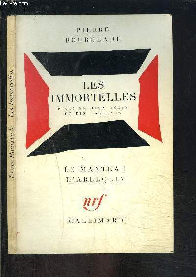 LES IMMORTELLES- PIECE EN 2 ACTES ET 10 TABLEAUX / LE MANTEAU D ARLEQUIN