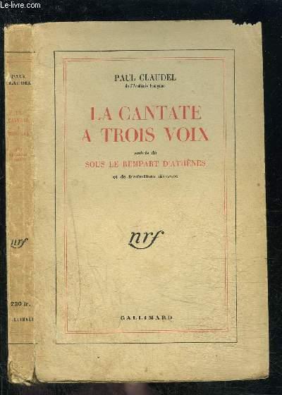 LA CANTATE A TROIS VOIX suivie de SOUS LE REMPART D ATHENES et de traductions diverses