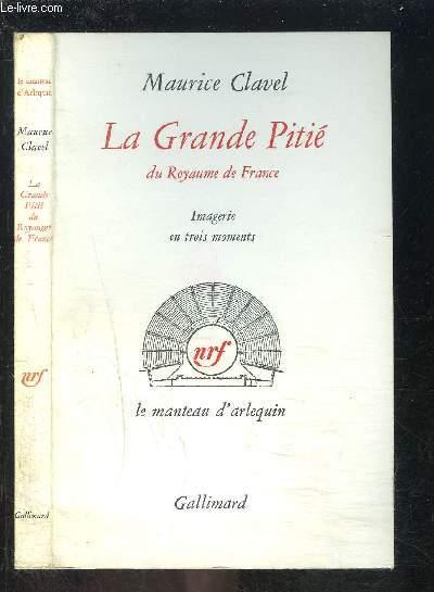 LA GRANDE PITIE DU ROYAUME DE FRANCE- IMAGERIE EN TROIS MOMENTS / LE MANTEAU D ARLEQUIN