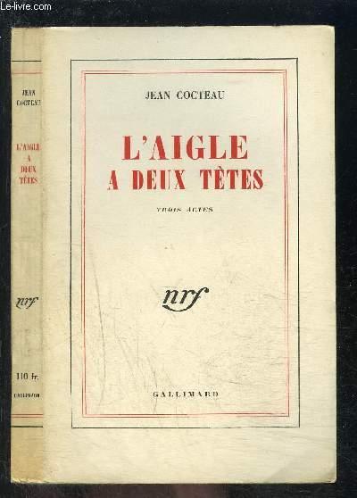 L AIGLE A DEUX TETES- TROIS ACTES