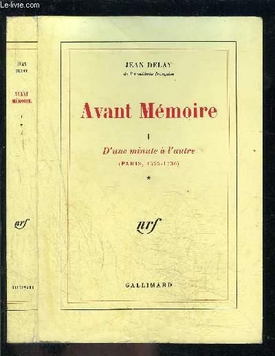 AVANT MEMOIRE- TOME 1. D UNE MINUTE A L AUTRE- PARIS 1555-1736