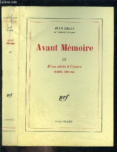 AVANT MEMOIRE IV- D UN SIECLE A L AUTRE- PARIS 1789-1856