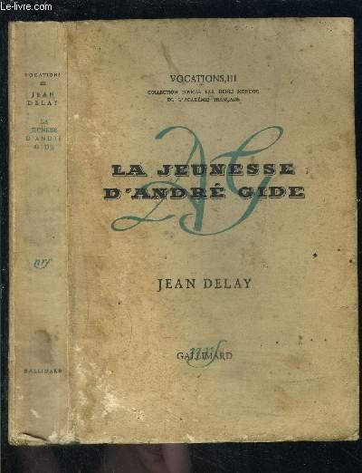LA JEUNESSE D ANDRE GIDE / VOCATIONS III