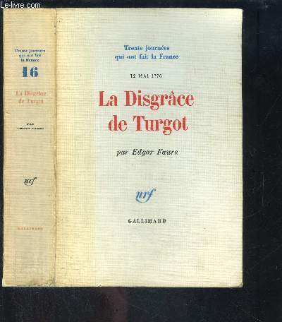 LA DISGRACE DE TURGOT- TRENTE JOURNEES QUI ONT FAIT LA FRANCE N°16- 12 MAI 1776