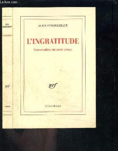 L INGRATITUDE- CONVERSATION SUR NOTRE TEMPS