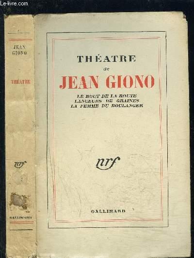 THEATRE DE JEAN GIONO- LE BOUT DE LA ROUTE- LANCEURS DE GRAINES- LA FEMME DU BOULANGER