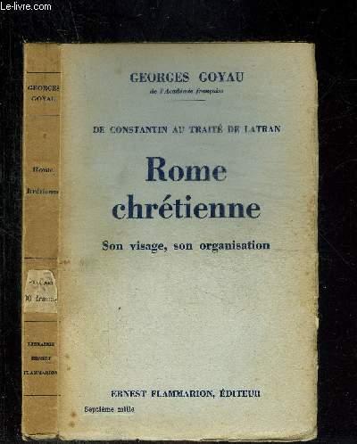 ROME CHRETIENNE- SON VISAGE, SON ORGANISATION- DE CONSTANTIN AU TRAITE DE LATRAN