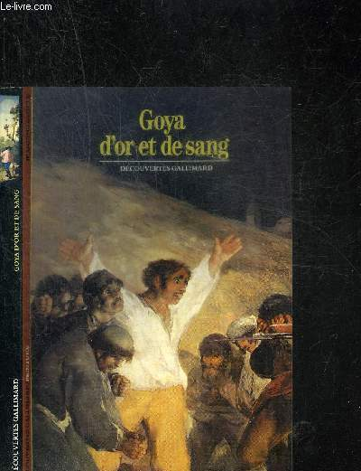GOYA D'OR ET DE SANG. DECOUVERTE GALLIMARD
