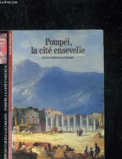 POMPEI, LA CITE ENSEVELIE. DECOUVERTE GALLIMARD