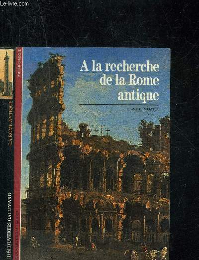 A LA RECHER CHE DE LA ROME ANTIQUE. DECOUVERTE GALLIMARD