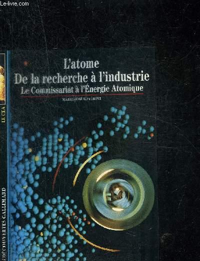 L ATOME DE LA RECHERCHE A L INDUSTRIE - LE COMMISSARIAT A L ENERGIE ATOMIQUE - COLLECTION DECOUVERTES GALLIMARD