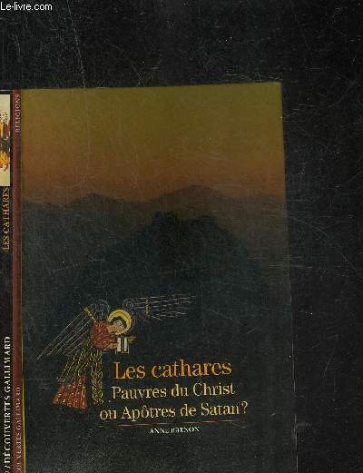 LES CATHARES - PAUVRES DU CHRIST OU APOTRES DE SATAN ? -COLLECTION DECOUVERTES GALLIMARD