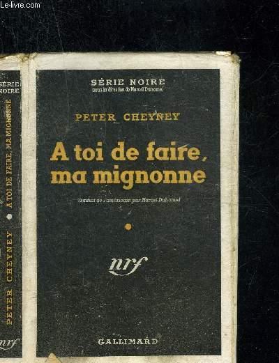 A TOI DE FAIRE, MA MIGNONNE-  COLLECTION SERIE NOIRE