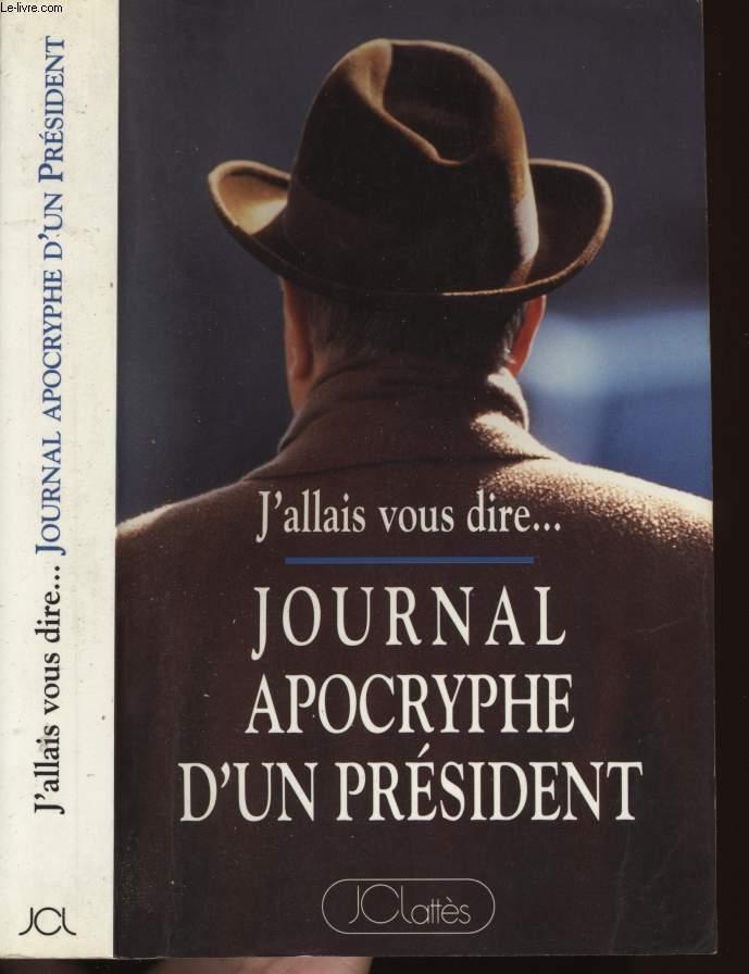 J'ALLAIS VOUS DIRE... JOURNAL APOCRYPHE D'UN PRESIDENT (1981-1993)
