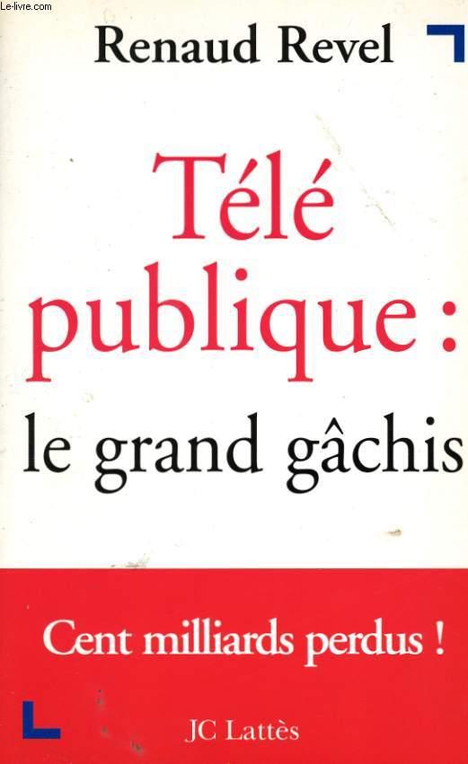 TELE PUBLIQUE: LE GRAND GACHIS