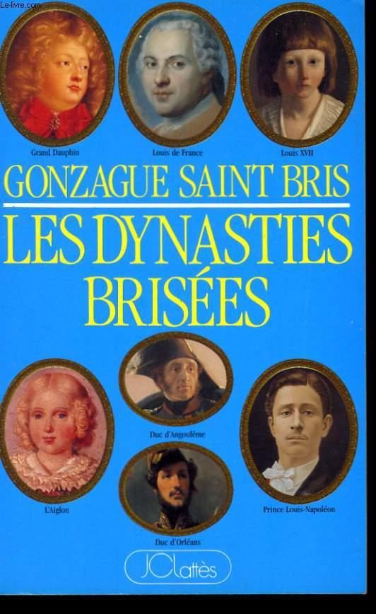 LES DYNASTIES BRISEES OU LE TRAGIQUE DESTIN DES SEPT DERNIERS HERITIERS DU TRONE DE FRANCE