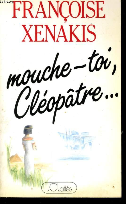 MOUCHE-TOI, CLEOPATRE...
