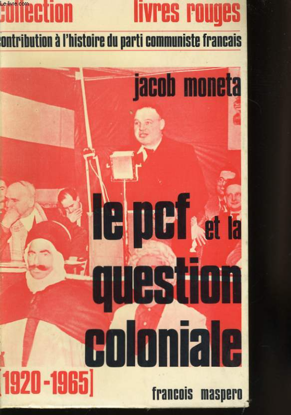 LA POLITIQUE DU PARTI COMMUNISTE FRANCAIS DANS LA QUESTION COLONIALE, 1920-1963