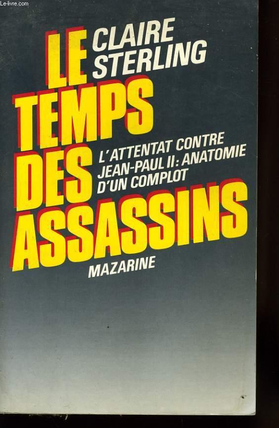 LE TEMPS DES ASSASSINS ; L'ATTENTAT CONTRE JEAN-PAUL II: ANATOMIE D'UN COMPLOT