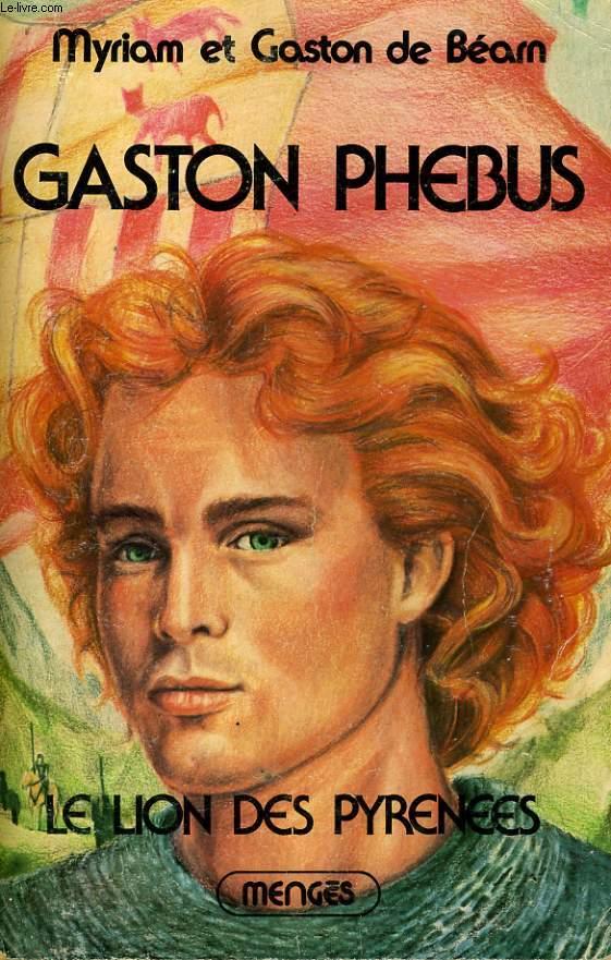 GASTON PHEBUS, TOMES 1 et 2: LE LION DE PYRENEES et LES CRENEAUX DE FEU