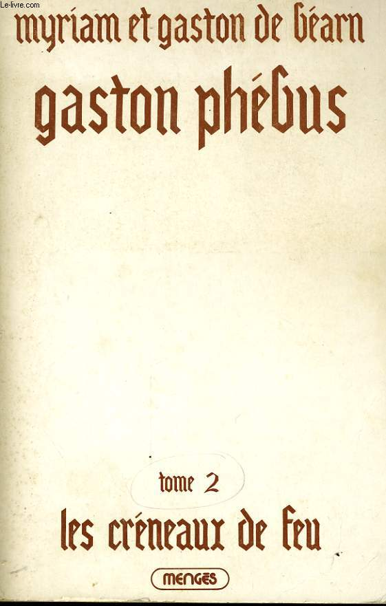 GASTON PHEBUS, TOME 2, LES CRENEAUX DE FEU