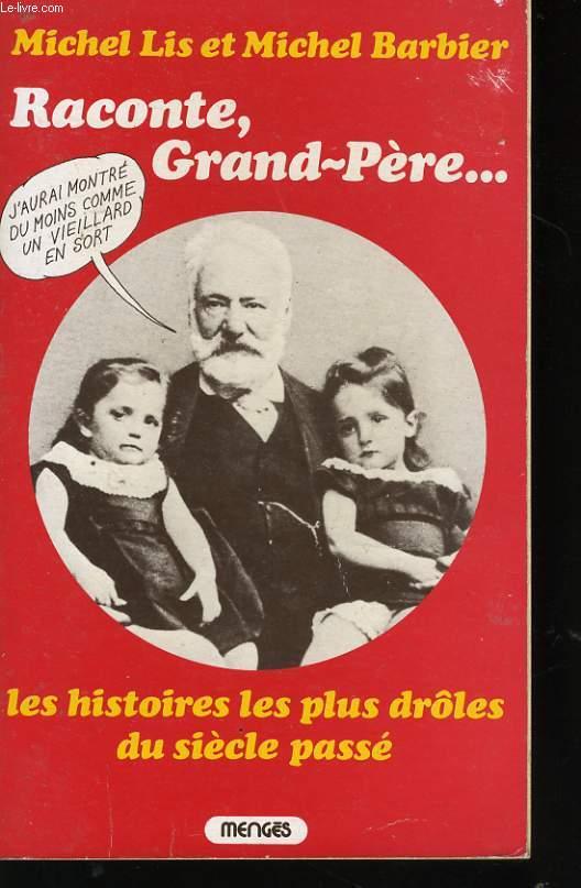 RACONTE, GRAND PERE... LES HISTOIRES LES PLUS DROLES DU SIECLE PASSE