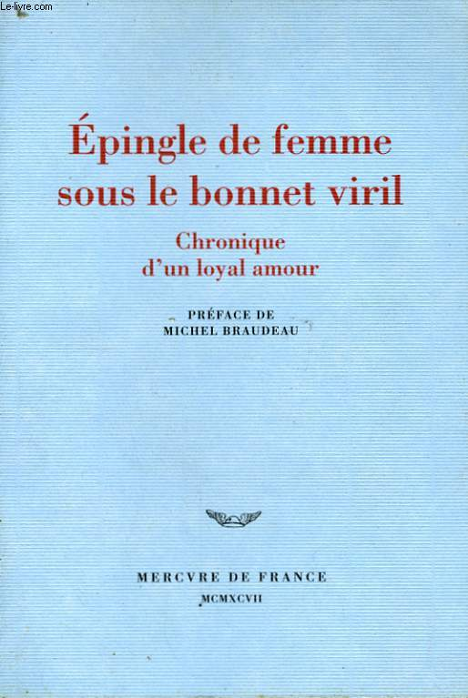 EPINGLE DE FEMME SOUS LE BONNET VIRIL, CHRONIQUE D'UN LOYAL AMOUR