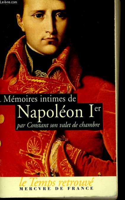 MEMOIRES INTIMES DE NAPOLEON 1ER PAR CONSTANT SON VALET DE CHAMBRE