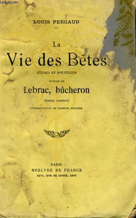 LA VIE DES BETES, ETUDES ET NOUVELLES, suivies de LEBRAC, BUCHERON, ROMAN INACHEVE