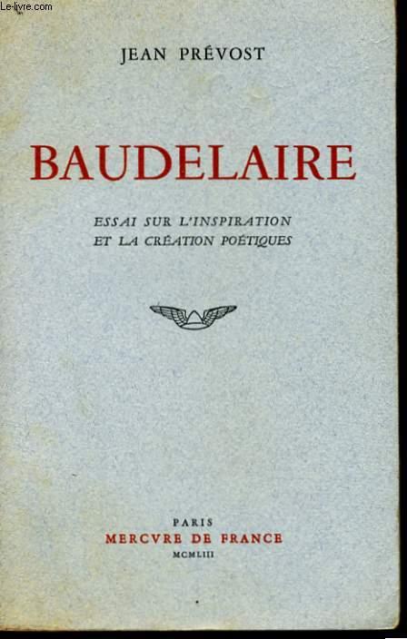 BAUDELAIRE, ESSAI SUR L'INSPIRATION ET LA CREATION POETIQUES
