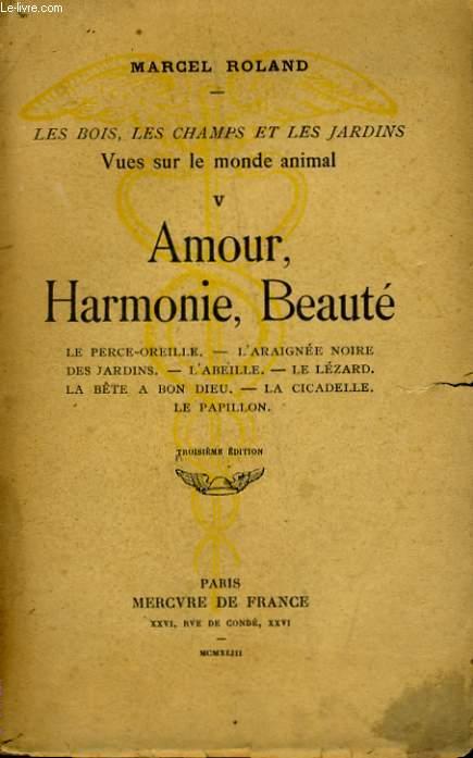 LES BOIS, LES CHAMPS ET LES JARDINS, VUES SUR LE MONDE ANIMAL, 5: AMOUR, HARMONIE, BEAUTE