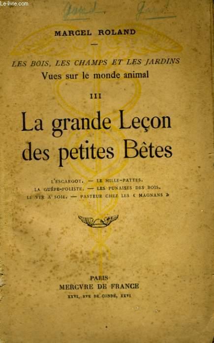 LES BOIS, LES CHAMPS ET LES JARDINS : VUES SUR LE MONDE ANIMAL, 3: LA GRANDE LECON DES PETITES BETES