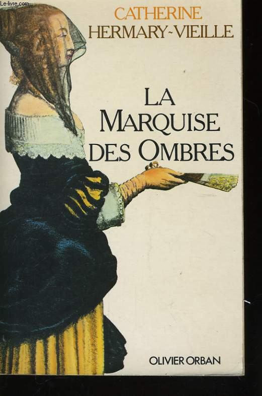 LA MARQUISE DES OMBRES OU LA VIE DE MARIE-MADELEINE D'AUBRAY, MARQUISE DE BRINVILLIERS