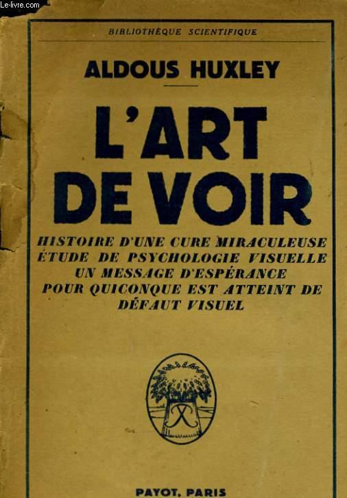 L'ART DE VOIR, L'HISTOIRE D'UNE CURE MIRACULEUSE - UNE ETUDE DE PSYCHOLOGIE VISUELLE - UN MESSAGE D'ESPERANCE POUR QUICONQUE EST ATTEINT DE DEFAUT VISUEL