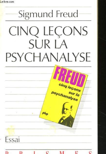 CINQ LECONS SUR LA PSYCHANALYSE suivi de CONTRIBUTION A L'HISTOIRE DU MOUVEMENT PSYCHANALYTIQUE