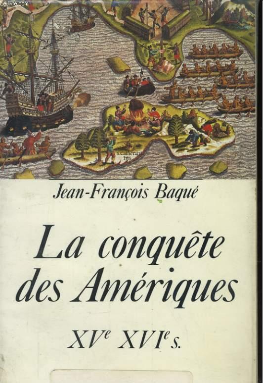 LA CONQUETE DES AMERIQUES, XVè, XVIè S.