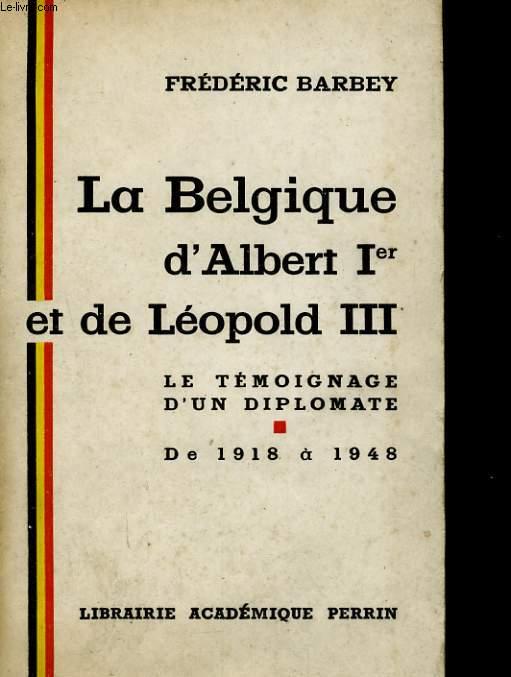 LE BELGIQUE D'ALBERT Ier ET DE LEOPOLD III, 1918-1948, LE TEMOIGNAGE D'UN DIPLOMATE