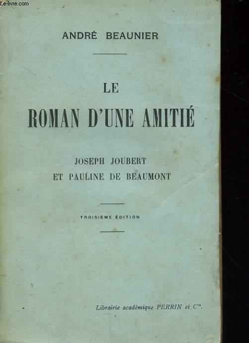 LE ROMAN D'UNE AMITIE, JOSEPH JOUBERT ET PAULINE DE BEAUMONT