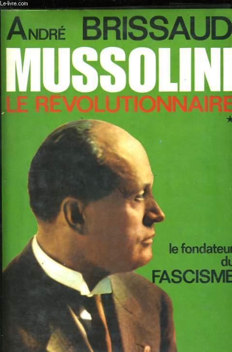 MUSSOLINI ,TOME 1: LE REVOLUTIONNAIRE