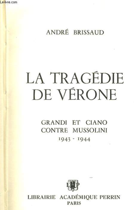 LA TRAGEDIE DE VERONE, GRANDE ET CIANI CONTRE MUSSOLINI, 1943-1944