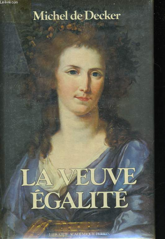 LA VEUVE EGALITE, MARIE-ADELAIDE DE BOURBON-PENTHIEVRE, FEMME DE REGICIDE, MERE DE ROI