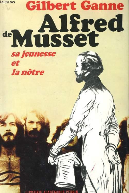 ALFRED DE MUSSET, SA JEUNESSE ET LA NOTRE