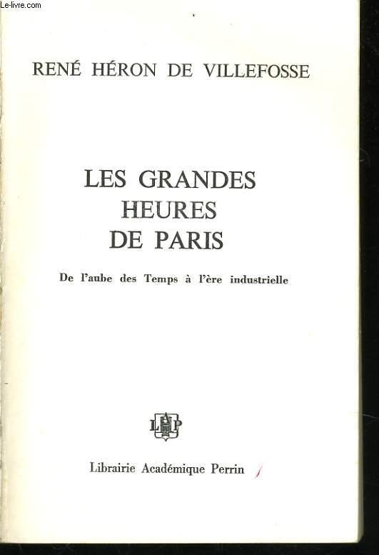 LES GRANDES HEURES DE PARIS, DE L'AUBE DES TEMPS A L'ERE INDUSTRIELLE