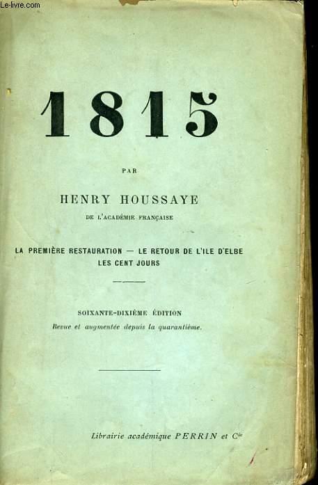 1815, LA PREMIERE RESTAURATION, LE RETOUR DE L'ILE D'ELBE, LES CENT JOURS