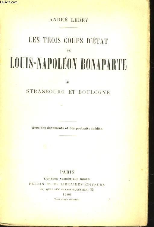 LES TROIS COUPS D'ETAT DE LOUIS-NAPOLEON BONAPARTE, TOME 1: STRASBOURG ET BOULOGNE