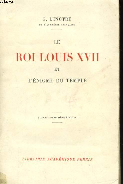 LE ROI LOUIS XVII ET L'ENIGME DU TEMPLE