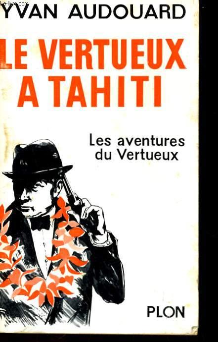 LE VERTUEUX A TAHITI, LES AVENTURES DU VERTUEUX