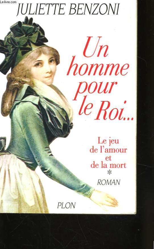UN HOMME POUR LE ROI (LE JEU DE L'AMOUR ET DE LA MORT, 1)