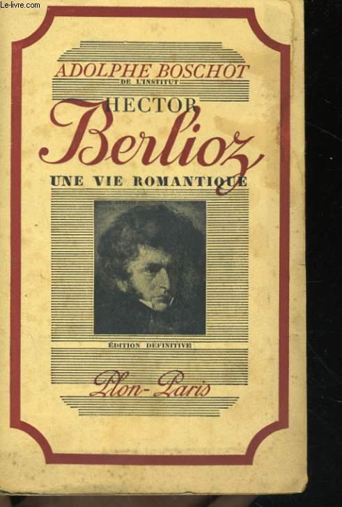 HECTOR BERLIOZ, UNE VIE ROMANTIQUE